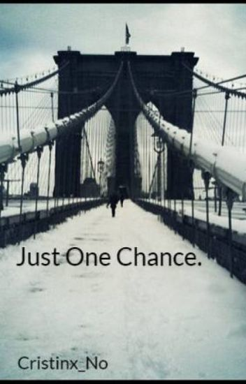 Just One Chance.