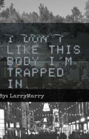 I Don't Like This Body I'm Trapped In by Larrymarry
