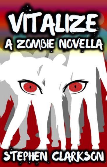 VITALIZE: A Zombie Novella by StephenClarkson