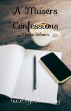 A Muser's Confession [Mario Selman] by hazeleyedbeautyy