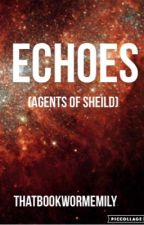 Echoes (Agents of SHIELD/Avengers) by thatbookwormemily