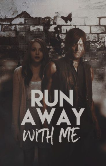 Run away with me ➳ Daryl Dixon [The Walking Dead]