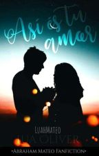 Así Es Tu Amor(Concluída) by LuahMateo