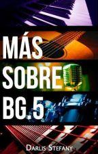 Más sobre BG.5 (BG.5 libro #0) by darlis_steff
