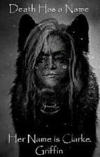 Death Has A Name. Her Name Is Clarke Griffin by WanHeda_