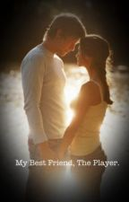 My Best Friend, The Player.BEING EDITED! Slowly... by bubbaloo16