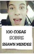 100 Cosas Sobre Shawn Mendes by ValentinaFanGirl453