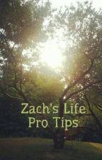 Zach's Life Pro Tips by zachfan1212