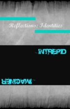 Reflections: Identities by Intrepid_Imaginer