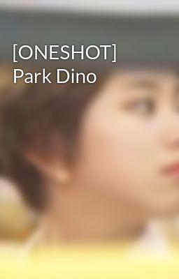 Đọc truyện [ONESHOT] Park Dino