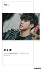 Real Me - 세윤 [COMPLETED] by KateYoong