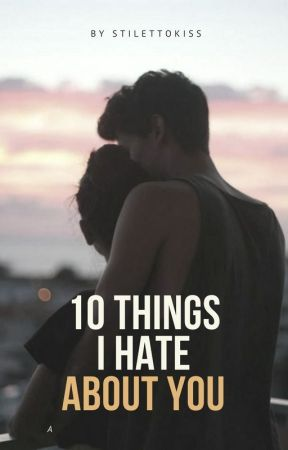 10 Things I Hate About You by StilettoKiss
