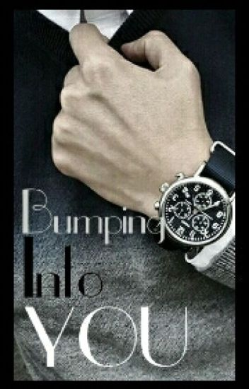 Bumping Into You