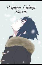 Pequeña Cabeza Hueca |Sasuke Uchiha| by AnaUchiha96