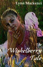 The Wishelberry Tale by LynnMackenzi