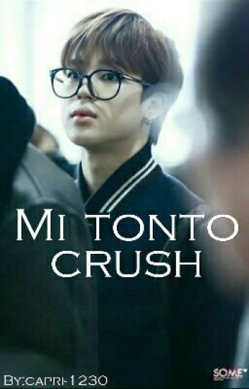 """Mi Tonto Crush"""