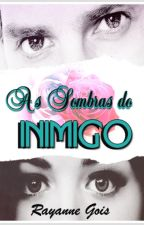 As Sombras do Inimigo {COMPLETA} by RayanneGois