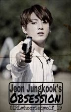 JEON JUNGKOOK'S OBSESSION ( BTS Jungkook Fanfic) by GIRLwhocriedwolf_19
