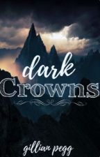 Dark Crowns by GillianPegg