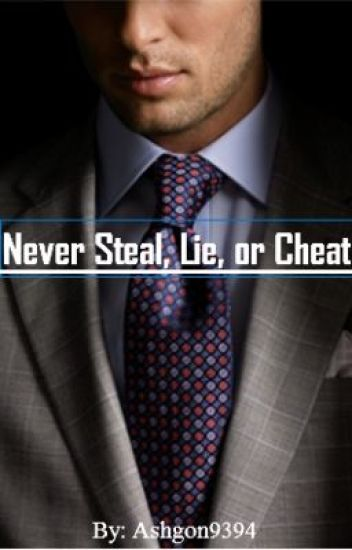 Never Steal, Lie or Cheat...