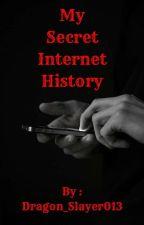 My Secret Internet History by Dragon_Slayer013