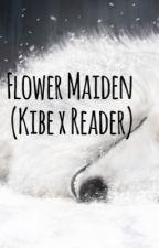 Flower Maiden ( Kiba x reader ) *DISCONTINUED* by TheAnimeRedWolf