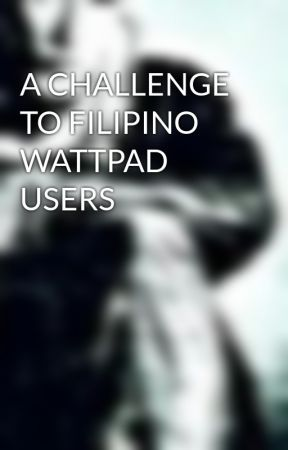 A CHALLENGE TO FILIPINO WATTPAD USERS by BonemanSons