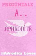 Pregúntale a Afrodita  by Afrodita_Loves