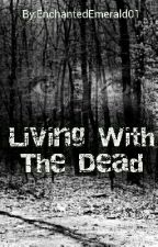 Living With The Dead by EnchantedEmerald01