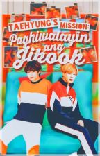 Taehyung's Mission: Paghiwalayin Ang JiKook [VMin Fanfiction] by jjiminsoles