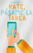Kate, pásame la tarea. by booksforevah