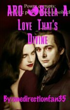 ARO &Bella A Love That's Divine by onedirectionfan35