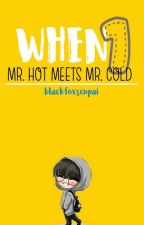 When Mr. Hot Meets Mr. Cold [BoyXBoy] #Completed by blackfoxsenpai