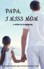 'Papa,I Miss mom' // IDR by ni-ayamgoreng