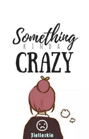 Something Kinda Crazy by jielleskie