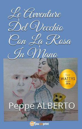 Le avventure del vecchio con la rosa in mano (#Wattys2016) IN LIBRERIA by PeppeAlberto
