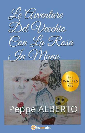Le Avventure Del Vecchio Con La Rosa In Mano (#Wattys2016 #VisualStory)SU AMAZON