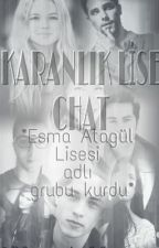 Karanlık Lise Chat( FanFiction) #Wattys2016 by Bloomiella