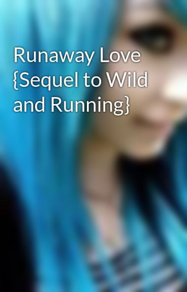 Runaway Love {Sequel to Wild and Running} by AndyBiersackCandy