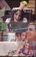 Leave Me to Dream (Cimorelli fanfiction) by ssweet-dispositionn