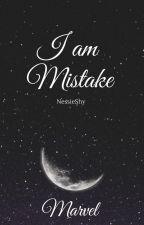 I Am Mistake by MinnieAvie