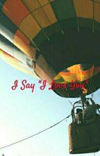 """I Say """"I Love You"""" [OS] by JRna48"""