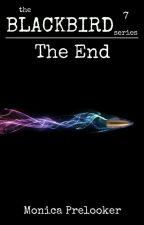 The End - Blackbird book 7 by MonicaPrelooker