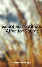 """Surreptitious Affection"" by NicoleAnnSumagui"