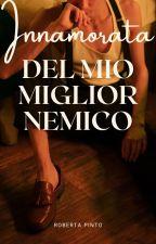 Innamorata del mio miglior NEMICO.  by RobertinaRobi