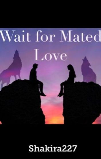 Wait For Mated Love *Revising and Editing*