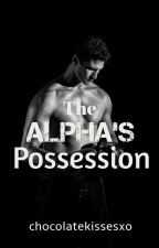 The Alpha's Possession [Completed] by chocolatekissesxo