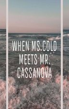 When Ms. Cold Meets Mr. Cassanova [Completed] #wattys2017 by WinterPoison
