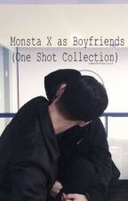 Monsta X as Boyfriends (One Shot Collection) by ramenthusiast