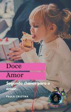 Doce  Amor (Concluída) by PaulaCristina106